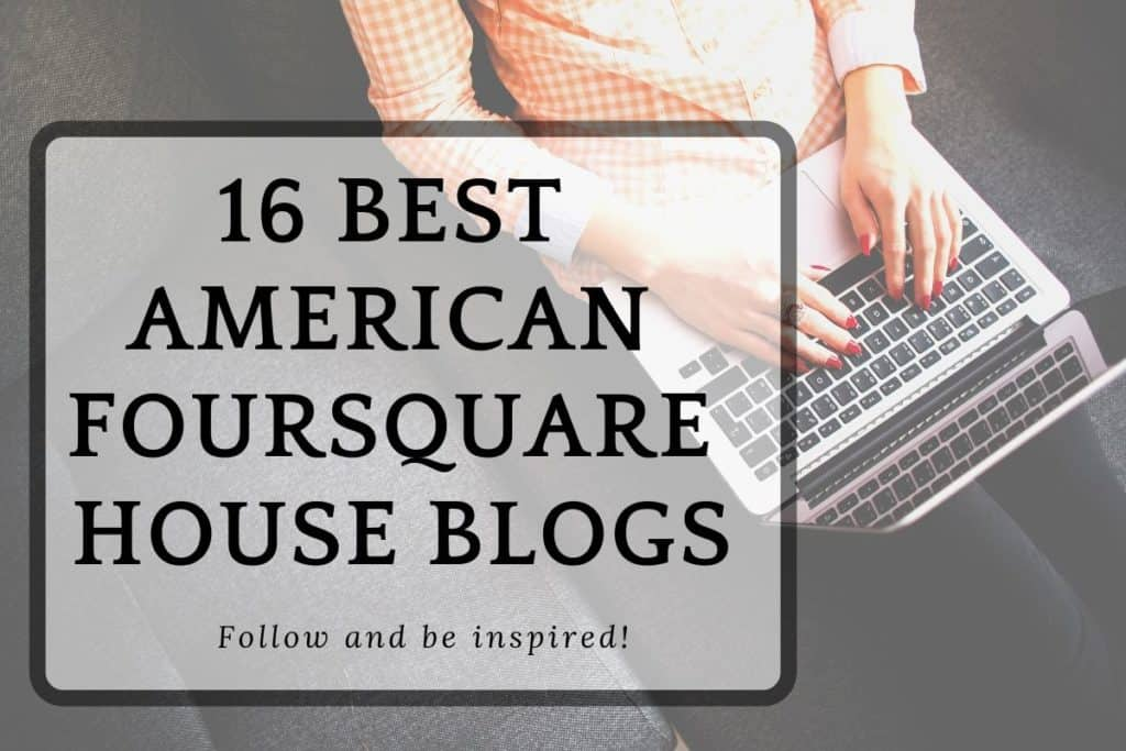 16 American Foursquare Home Blogs to Follow and Be Inspired