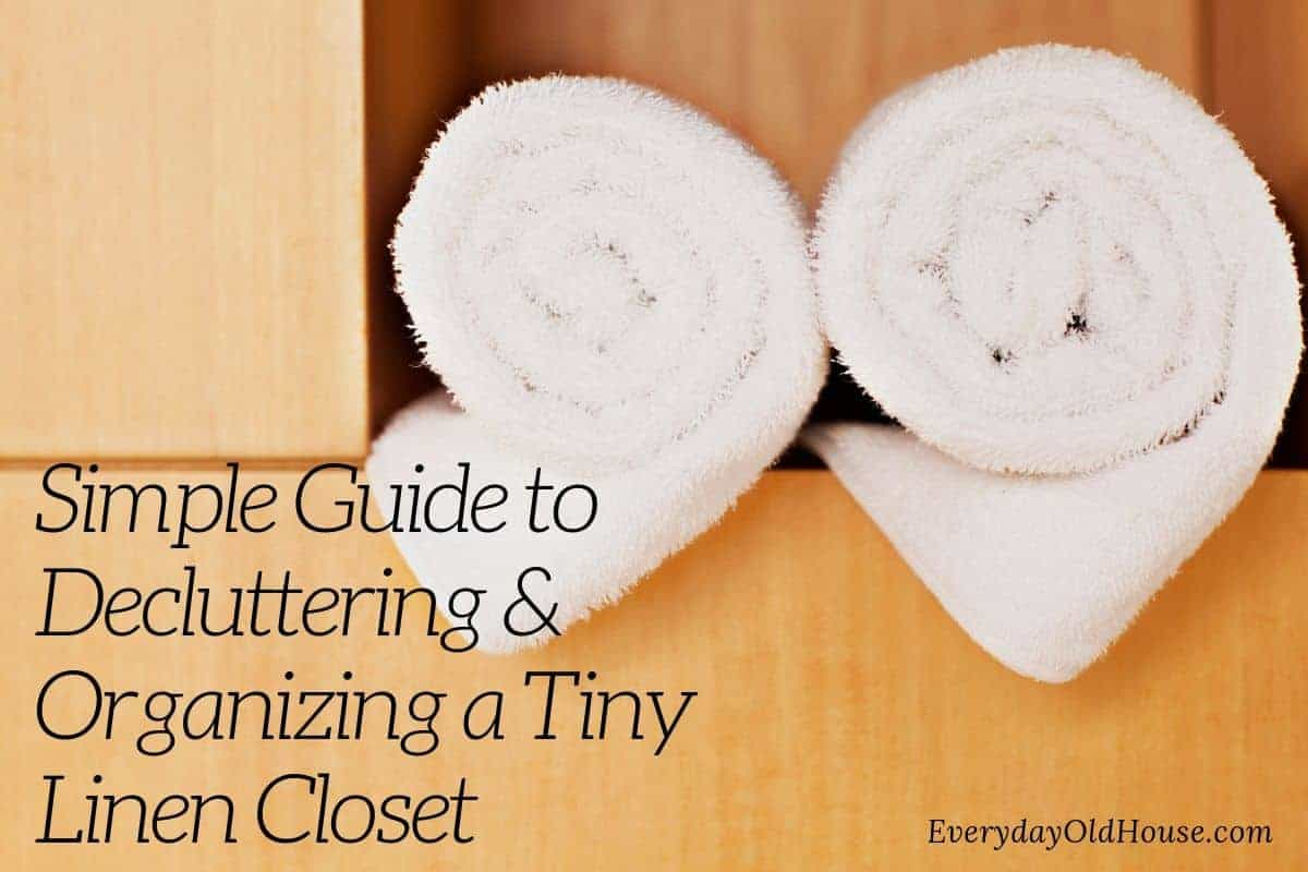 Simple Guide To Declutter And Organize A Tiny Linen Closet